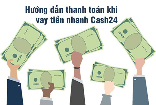Hướng dẫn thanh toán khoản vay Cash24
