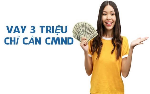vay 3 triệu chỉ cần CMND có nhiều ưu điểm